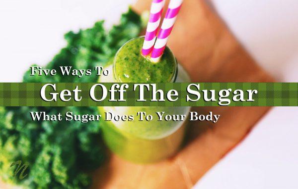 5 Ways To Get Off Sugar